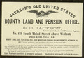 Jackson's old United States bounty land and pension office. E.O. Jackson, attorney-at-law and pension agent, No. 138 South Third Street, above Walnut, Philadelphia, Pa., [n.d.].
